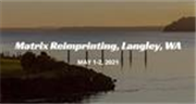 Matrix Reimprinting, Langley, WA, MAY 1-2, 2021
